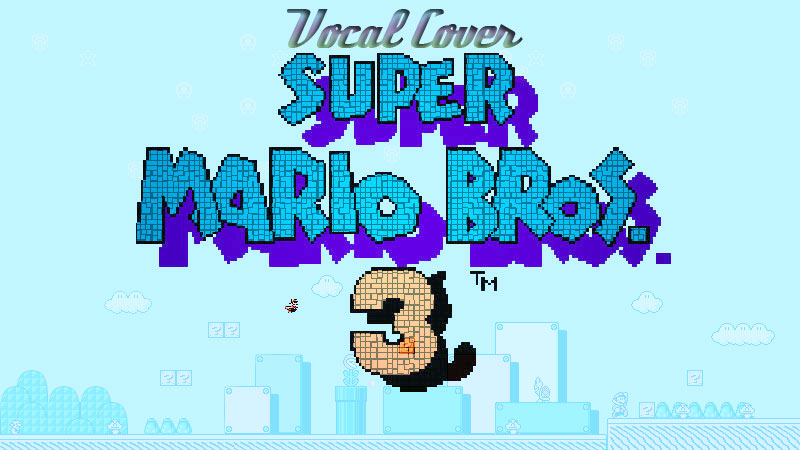 super-mario-bros3-Overworld-Vocal-Cover-Multitracks